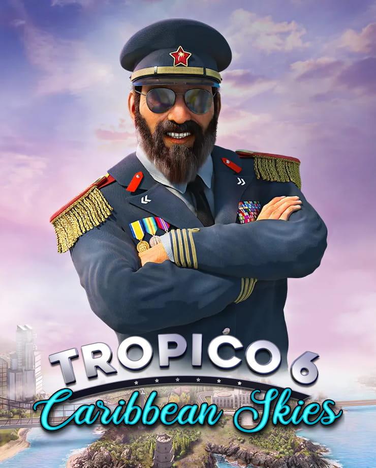 Tropico 6 – Caribbean Skies