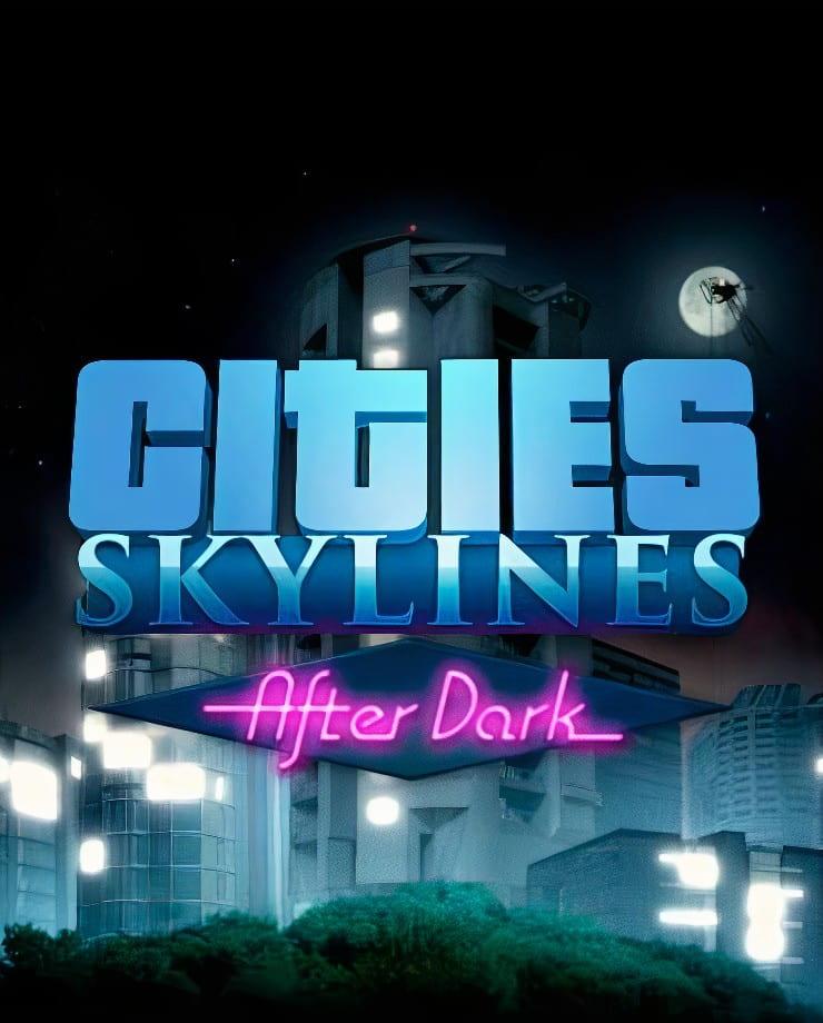 Cities: Skylines – After Dark