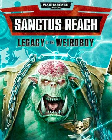 Warhammer 40,000: Sanctus Reach – Legacy of the Weirdboy