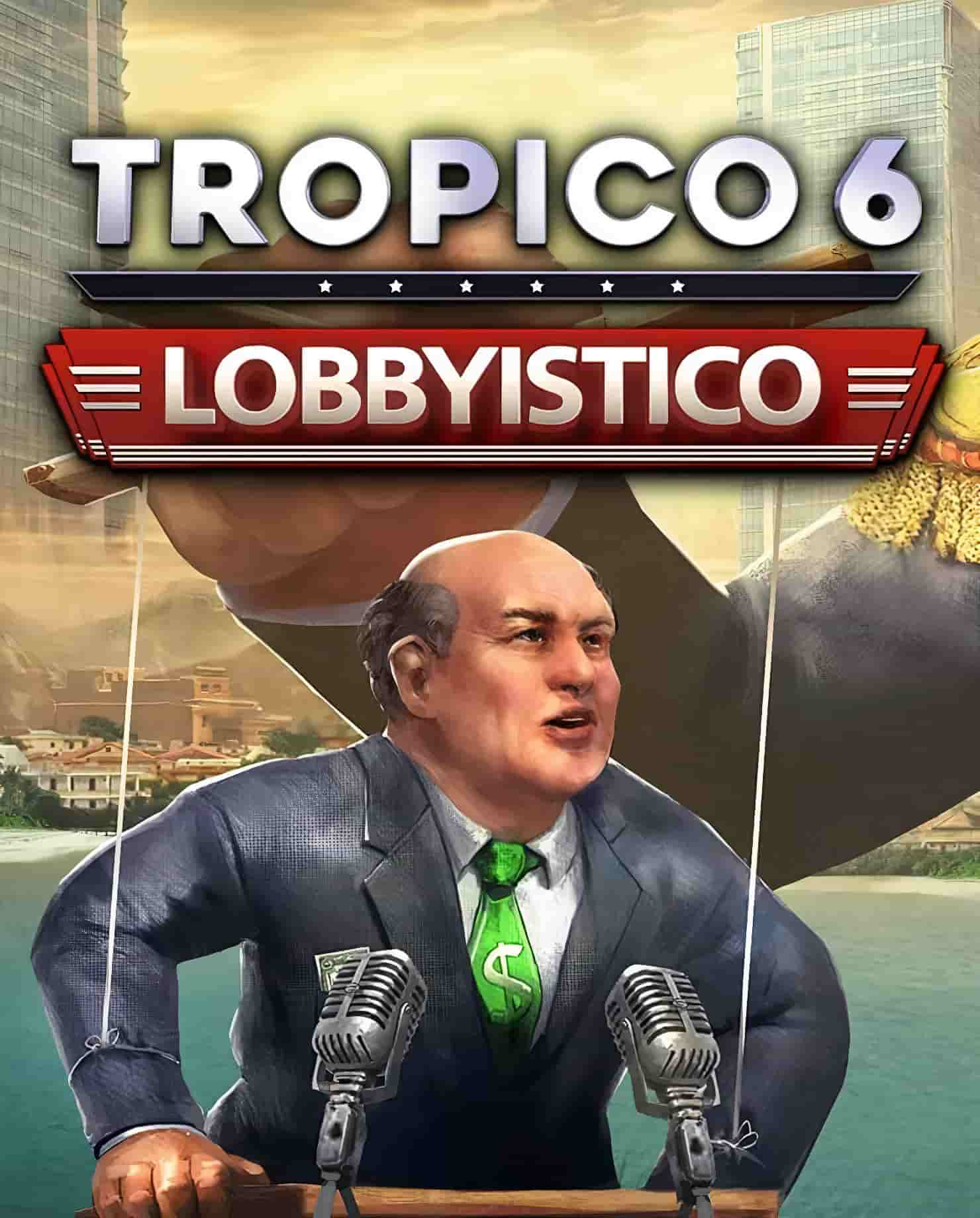 Tropico 6 – Lobbyistico